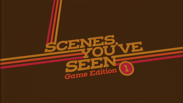 Scenes You've Seen: Game Edition 1
