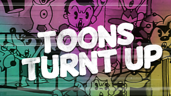 Toons Turnt Up